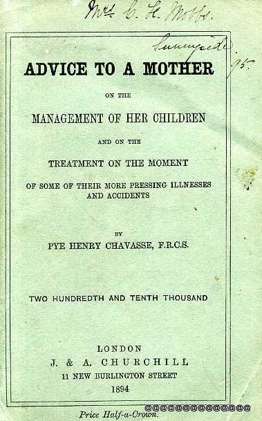 Image for ADVICE TO A MOTHER ON THE MANAGEMENT OF HER CHILDREN and on the treatment on the moment of some of their more pressing illnesses and accidents