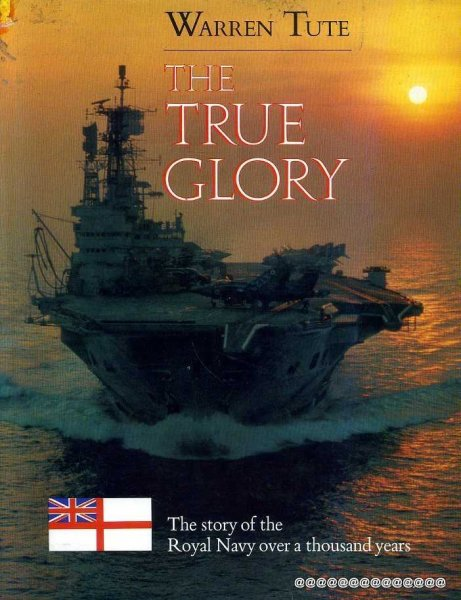Image for The True Glory the story of the Royal Navy over a thousand years