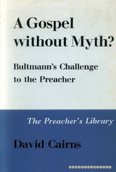 Image for A GOSPEL WITHOUT MYTH? Bultman's challenge to the preacher