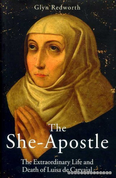 Image for The She-Apostle : The Extraordinary Life and Death of Luisa de Carvajal