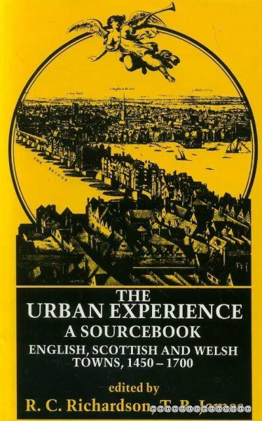 Image for The Urban Experience : A Sourcebook of English, Scottish and Welsh Towns, 1450-1700