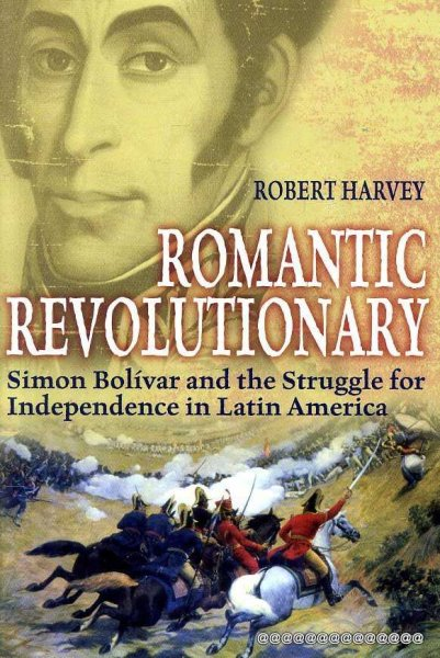 Image for Romantic Revolutionary : Simon Bolivar and the Struggle for Independence in Latin America