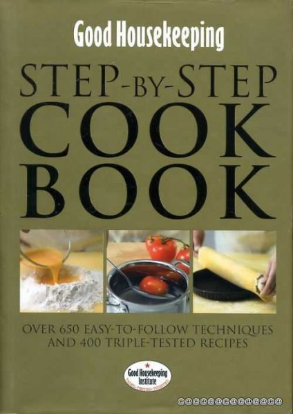 Image for Good Housekeeping: Step-by-Step Cookbook : Over 450 easy-to-follow techniques and triple-tested Recipes