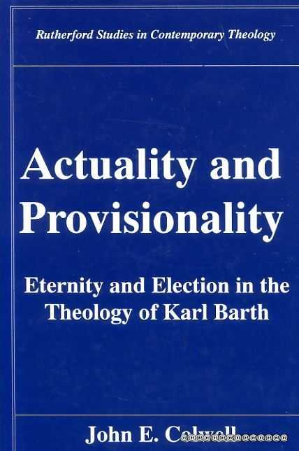 Image for Actuality and Provisionality: Eternity and Election in the Theology of Karl Barth