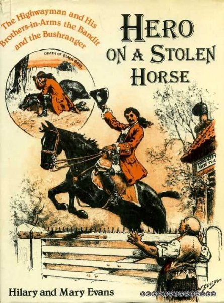 Image for Hero on a Stolen Horse: The Highwayman and His Brothers-In-Arms the Bandit and the Bushranger
