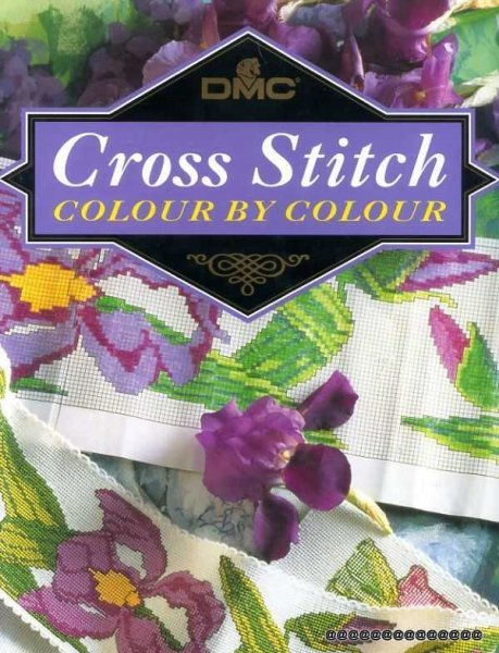 Image for D. M. C. Cross Stitch : Colour by Colour: More Than 100 Exquisite Designs