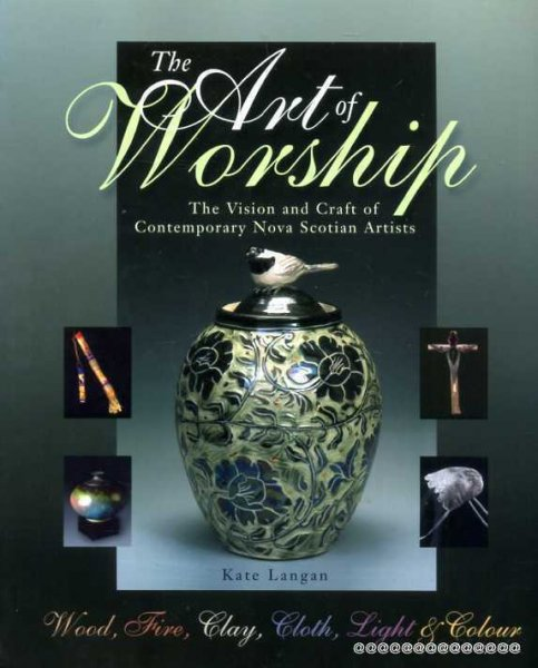 Image for Art of Worship : The Vision and Work of Contemporary Nova Scotia Artists
