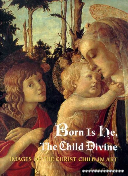Image for Born Is He, the Child Divine : Images of the Christ Child in Art