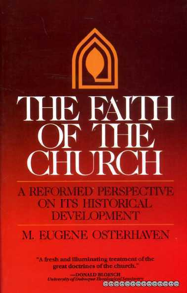 Image for The Faith of the Church: A Reformed Perspective on Its Historical Development