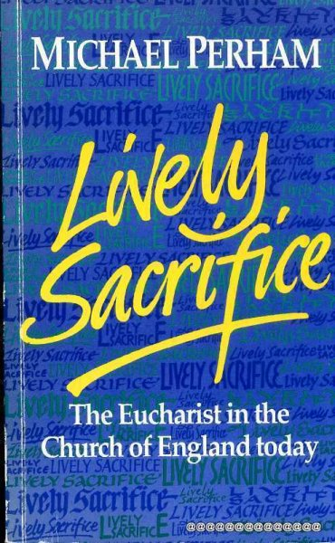 Image for Lively Sacrifice - the eucharist in the Church of England today