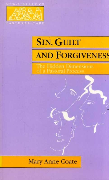 Image for Sin Guilt and Forgiveness - the hidden dimensions of a pastoral process (New Library of Pastoral Care)
