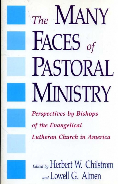 Image for The Many Faces of Pastoral Ministry: Perspectives by Bishops of the Evangelical Lutheran Church in America