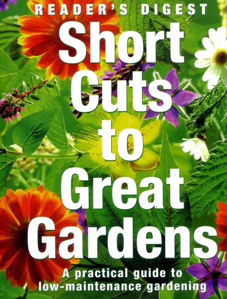 Image for Short Cuts to great Gardens a practical guide to low-maintenance gardening