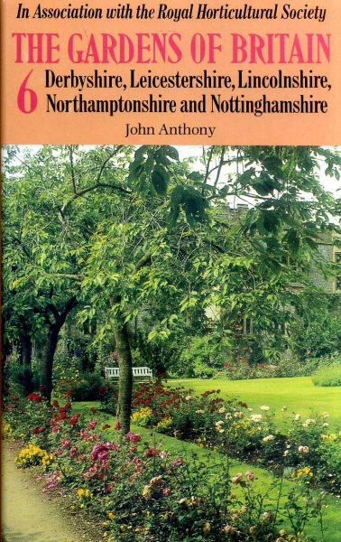 Image for THE GARDENS OF BRITAIN, volume 6: Derbyshire, Leicestershire, Lincolnshire, Northamptonshire and Nottinghamshire