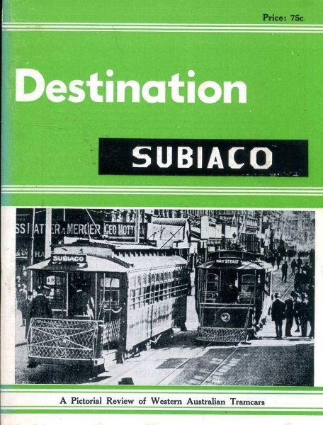Image for Destination Subiaco - a pictorial review of Western Australian Tramcars