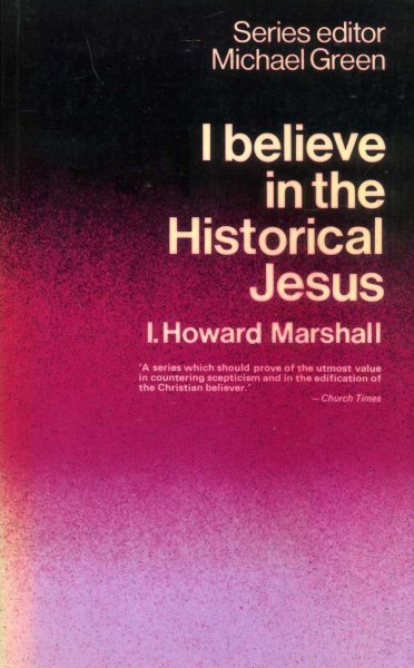 Image for I BELIEVE IN THE HISTORICAL JESUS
