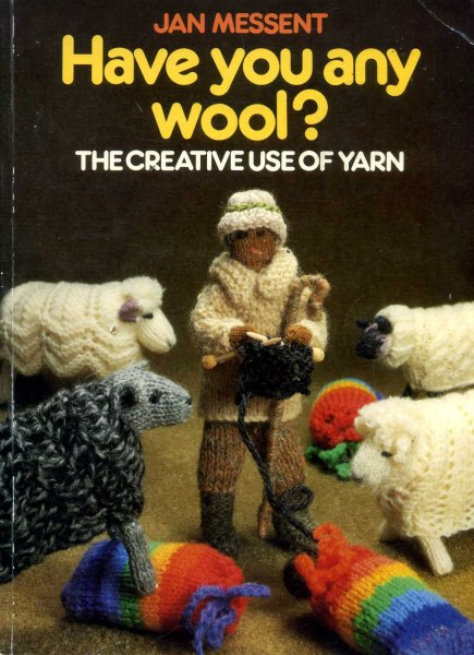 Image for Have You Any Wool? the creative use of yarn