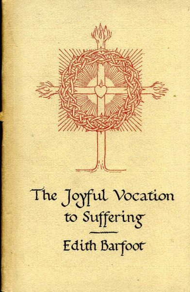 Image for The Joyful Vocation to Suffering intended specially for Invalids and Chronic Sufferers