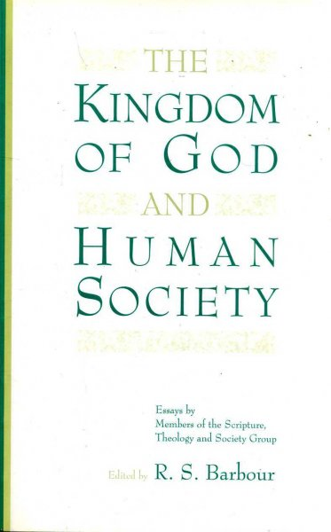 Image for THE KINGDOM OF GOD AND HUMAN SOCIETY, essays by members of the Scripture, Theology and Society group