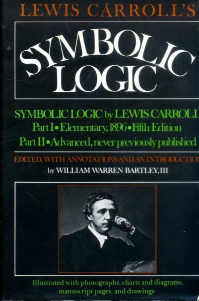 Image for Lewis Carroll's 'Symbolic Logic' ... : Part I, Elementary, 1896, Fifth Edition: Part II, Advanced, Never Previously Published: Together with Letters from Lewis Carroll to Eminent Nineteenth-Century Logicians and to His 'logical Sister', and Eight Versions of the 'Barber-Shop Paradox'