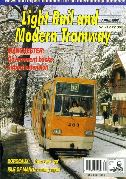 Image for Light Rail and Modern Tramway, the official organ of the Light Rail Transit Association, vol 60, No 712, April 1997