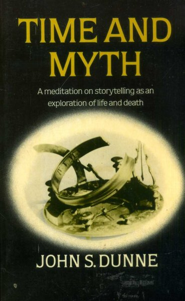 Image for Time and Myth : A Meditation on Storytelling As an Exploration of Life and Death