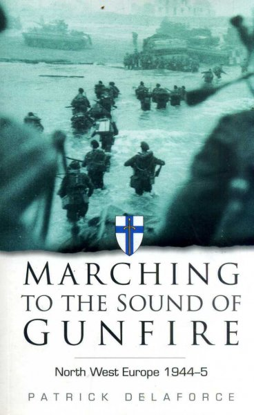 Image for Marching to the Sound of Gunfire : North West Europe 1944-5
