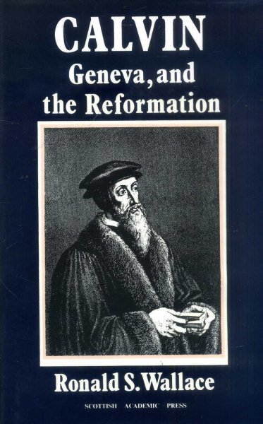 Image for Calvin, Geneva and the Reformation: A Study of Calvin As Social Reformer, Churchman, Pastor and Theologian