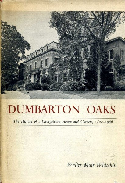 Image for Dumbarton Oaks The History of a Georgetown House and Garden 1800-1966