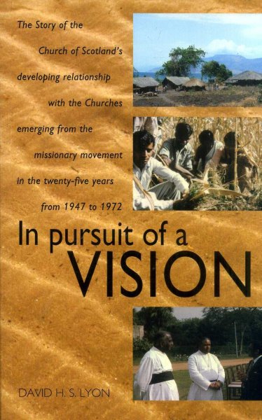 Image for IN PURSUIT OF A VISION the story of the Church of Scotland's developing relationship with the churches emerging from the missionary movement from 1947 to 1972