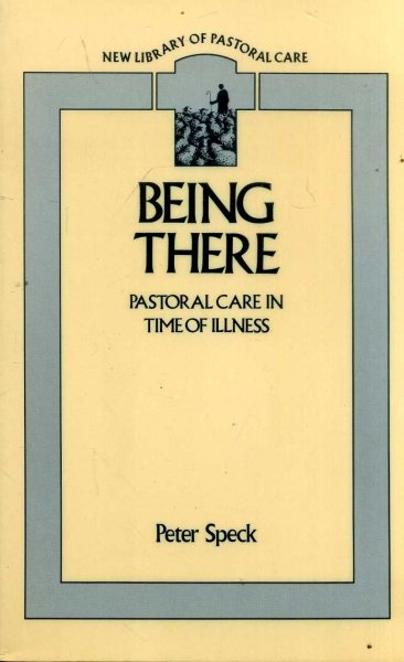 Image for BEING THERE Pastoral Care in Time of Illness (New Library of Pastoral Care)