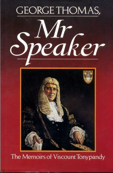 Image for George Thomas, Mr Speaker: The Memoirs of Viscount Tonypandy