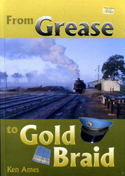 Image for From Grease to Gold Braid : My Service in the Traffic Branch of NSWGR 1952-1986