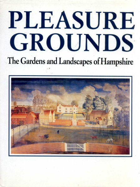 Image for PLEASURE GROUNDS The Gardens and Landscapes of Hampshire