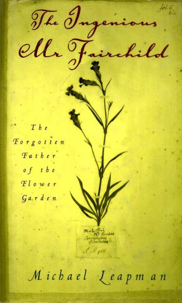 Image for The Ingenious Mr. Fairchild : The Forgotten Father of the Flower Garden