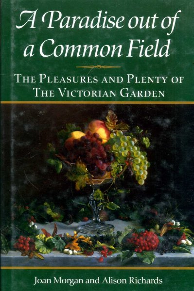 Image for A Paradise Out of Common Field : The Pleasure and Plenty of the Victorian Garden