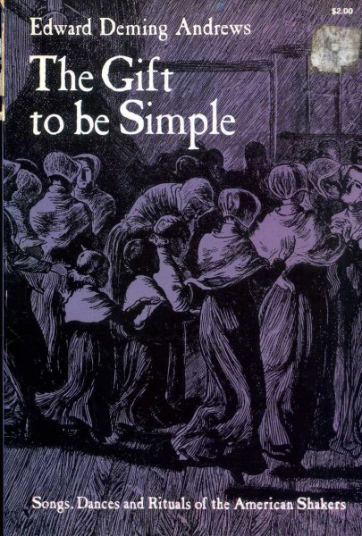 Image for The Gift to Be Simple Songs, Dances and Rituals of the American Shakers