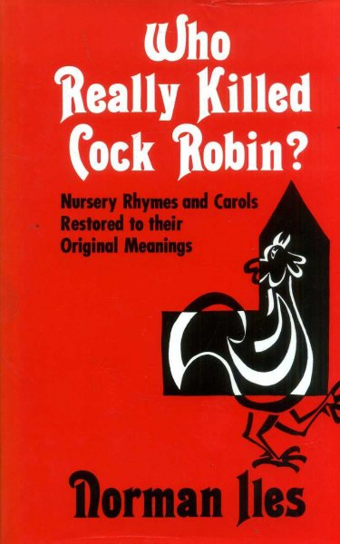 Image for Who Really Killed Cock Robin: Nursery Rhymes and Carols Restored to Their Original Meanings