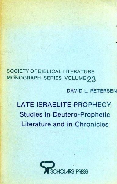 Image for Late Israelite Prophecy : Studies in Deutro-prophetic Literature and in Chronicles (Society of Biblical Literature. Monograph Series, No 28)