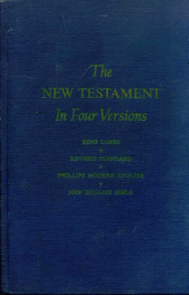Image for THE NEW TESTAMENT IN FOUR VERSIONS King James, Revised Standard, Phillips Modern English & New English Bible