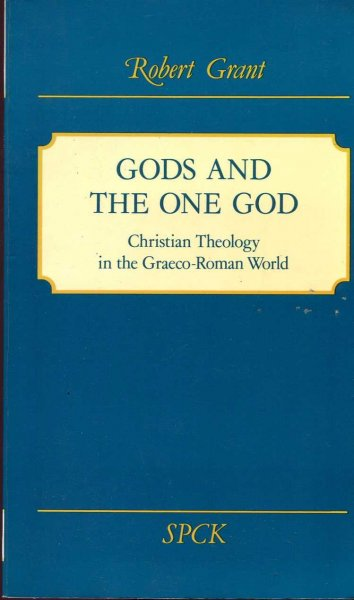Image for GODS AND THE ONE GOD, Christian theology in the Graeco-Roman world
