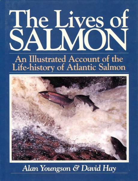 Image for The Lives of Salmon: An Illustrated Account of the Life-History of the Atlantic Salmon