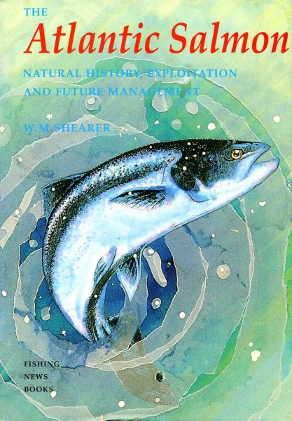 Image for The Atlantic Salmon Natural History, Exploitation and Future Management