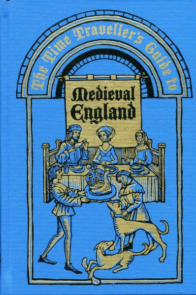 Image for The Time Traveller's Guide to Medieval England - a handbook for visitors to the fourteenth century