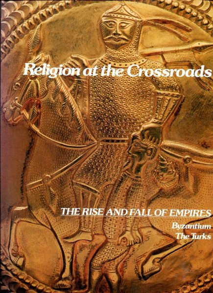Image for Religion at the Crossroads The Rise and Fall of Empires, Byzantium & The Turks