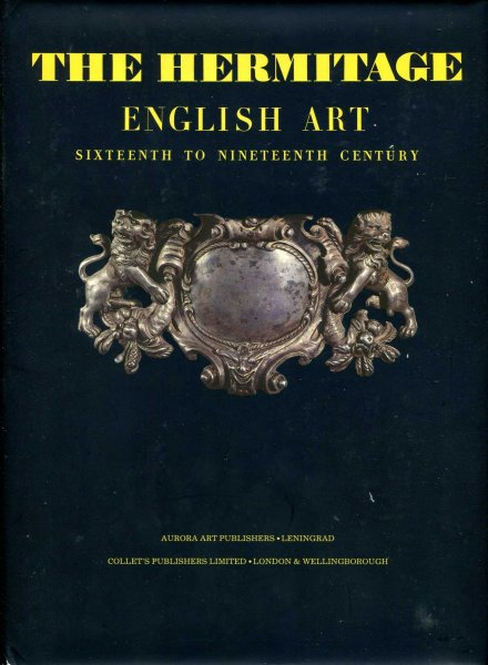 Image for The Hermitage: English Art, Sixteenth to Nineteenth Centuries - Painting, Sculpture, Prints, Drawings and Minor Arts