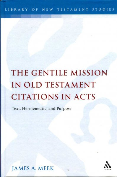 Image for Gentile Mission in Old Testament Citations in Acts: Text, Hermeneutic, and Purpose (Library Of New Testament Studies)