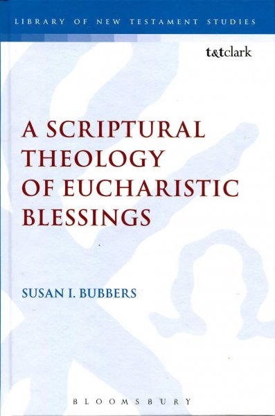 Image for A Scriptural Theology of Eucharistic Blessings (Library of New Testament Studies)
