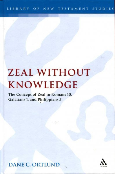 Image for Zeal Without Knowledge : The Concept of Zeal in Romans 10, Galatians 1, and Phlippians 3