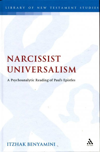 Image for Narcissist Universalism : A Psychoanalytic Reading of Paul's Epistles